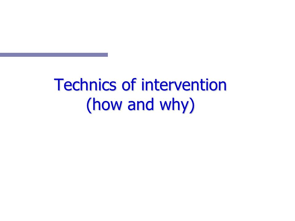 Technics of intervention (how and why)
