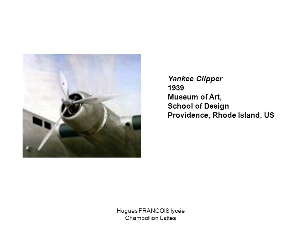 Yankee Clipper 1939 Museum of Art, School of Design Providence, Rhode Island, US Hugues FRANCOIS lycée Champollion Lattes
