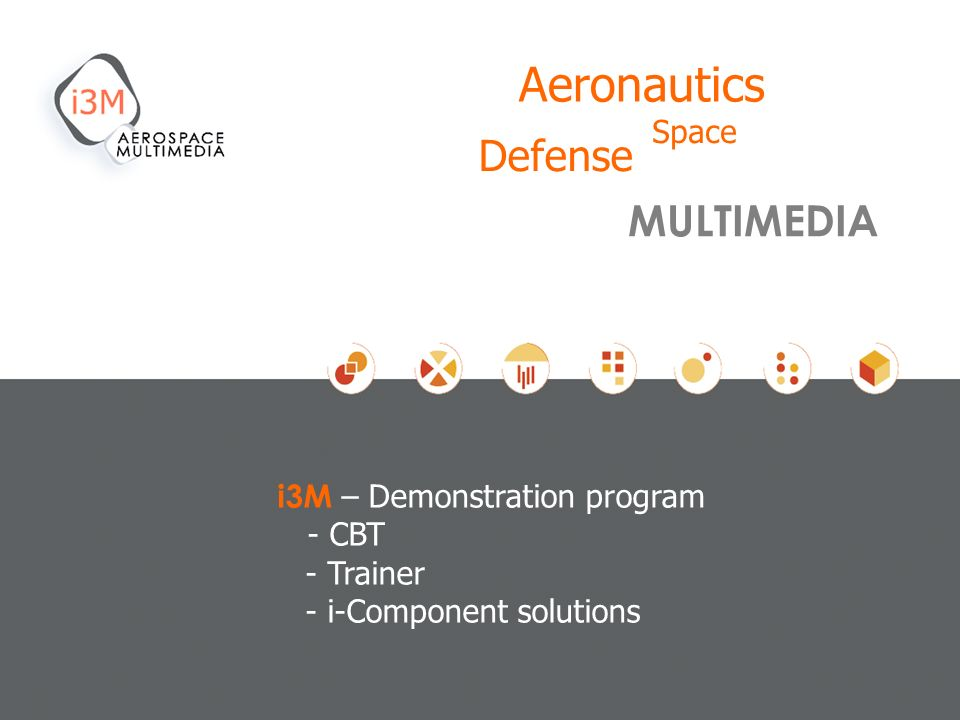 i3M – Demonstration program - CBT - Trainer - i-Component solutions MULTIMEDIA Space Aeronautics Defense