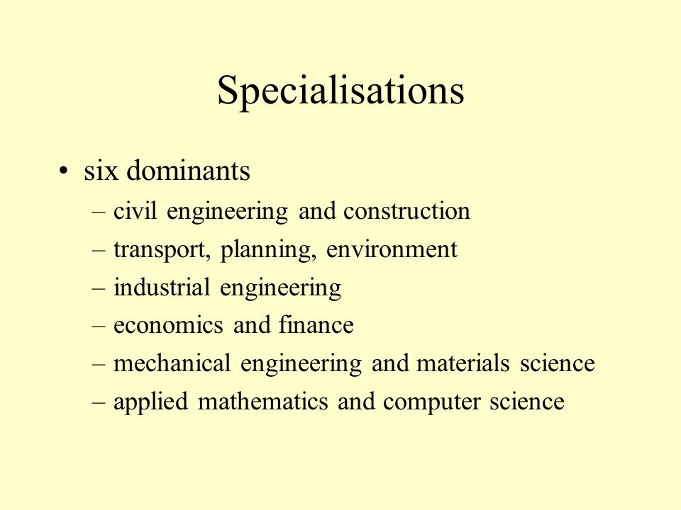 Specialisations six dominants –civil engineering and construction –transport, planning, environment –industrial engineering –economics and finance –me