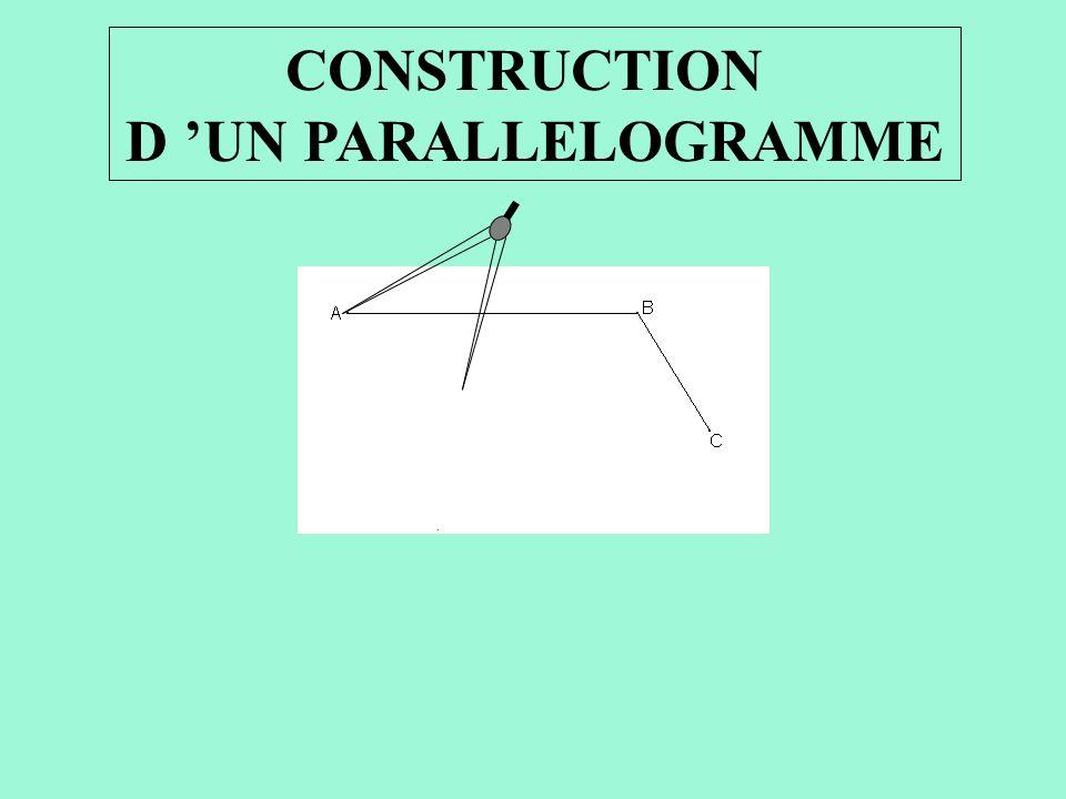 CONSTRUCTION D UN PARALLELOGRAMME Prendre l écartement [BC] avec le compas et le reporter en A.