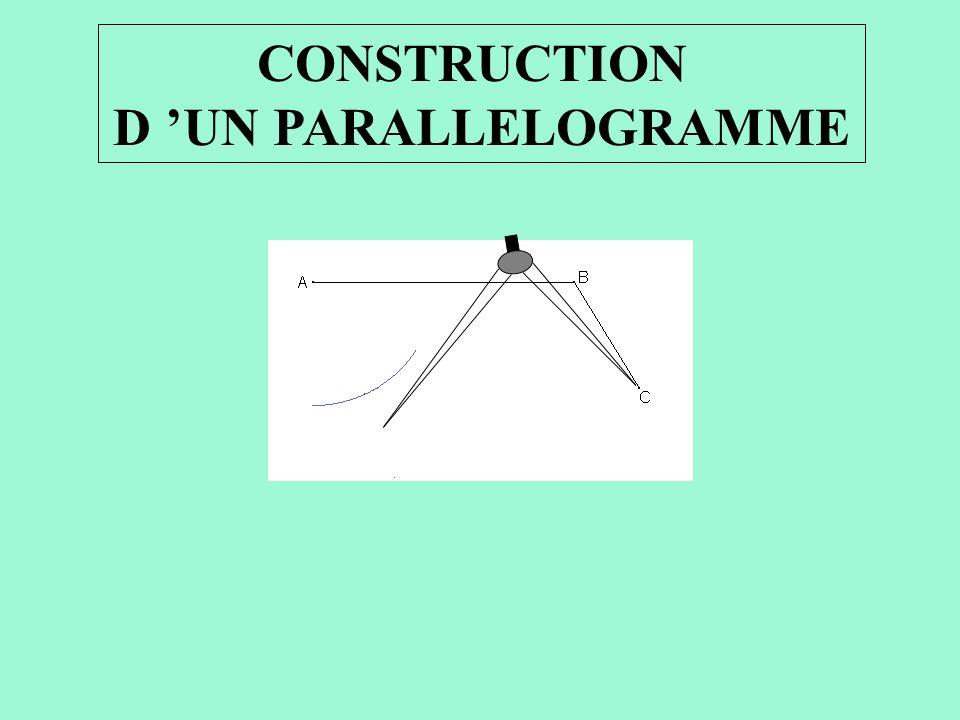 CONSTRUCTION D UN PARALLELOGRAMME Prendre l écartement [AB] avec le compas et le reporter en C.