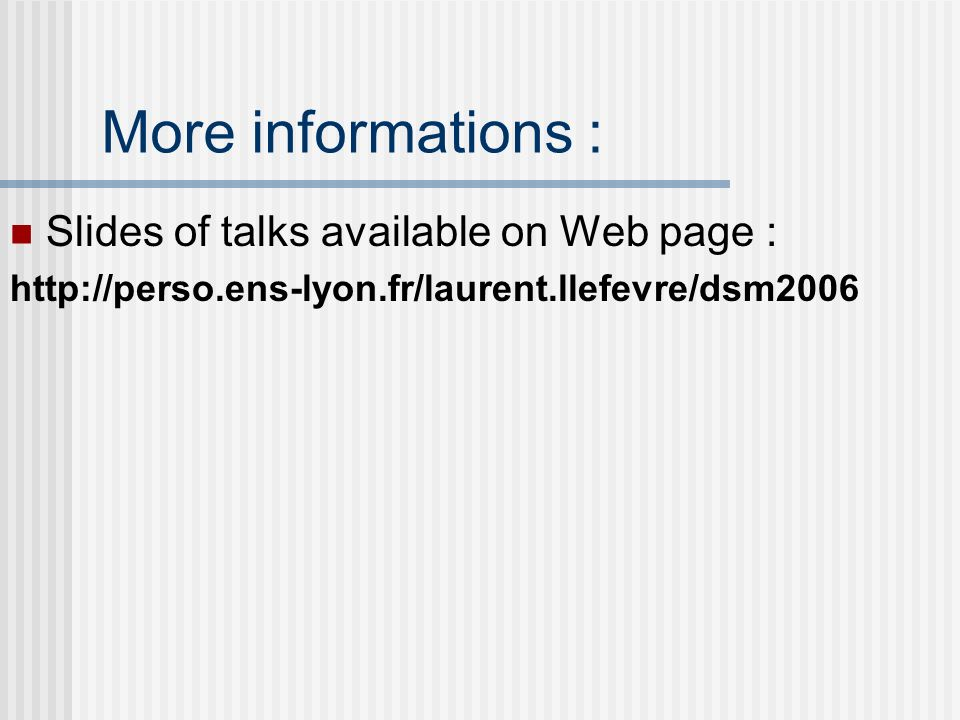 More informations : Slides of talks available on Web page : http://perso.ens-lyon.fr/laurent.llefevre/dsm2006
