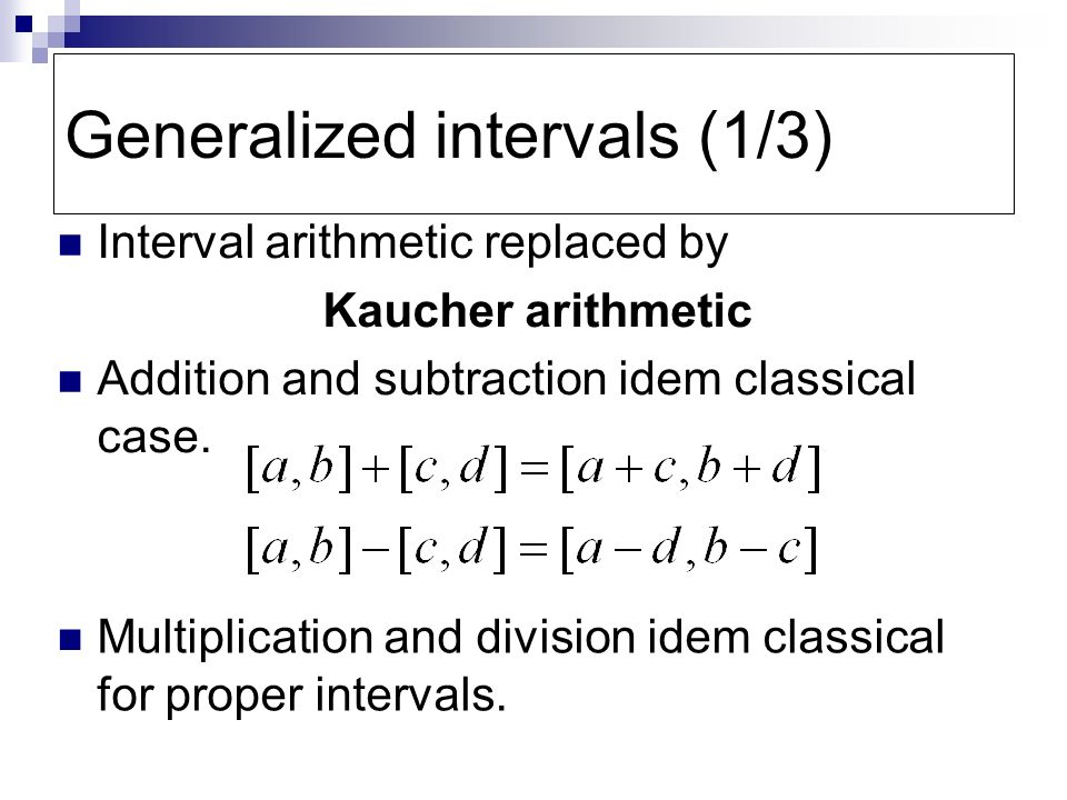 Generalized intervals (1/3) Interval arithmetic replaced by Kaucher arithmetic Addition and subtraction idem classical case.