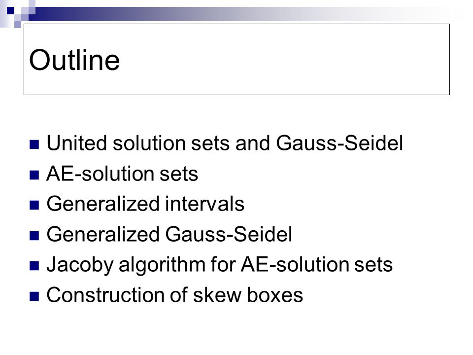 Outline United solution sets and Gauss-Seidel AE-solution sets Generalized intervals Generalized Gauss-Seidel Jacoby algorithm for AE-solution sets Construction of skew boxes