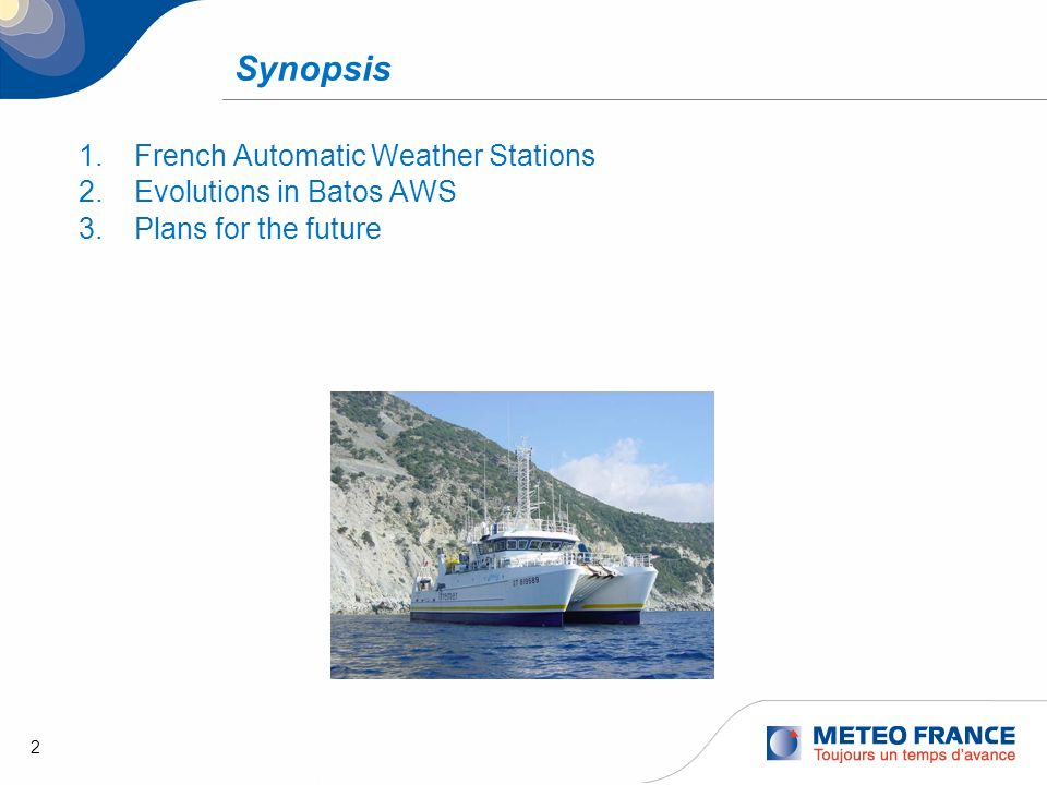 2 Synopsis 1. French Automatic Weather Stations 2. Evolutions in Batos AWS 3. Plans for the future
