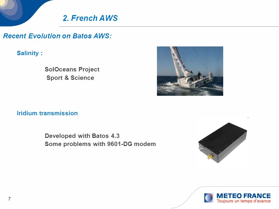 7 2. French AWS Recent Evolution on Batos AWS: Salinity : SolOceans Project Sport & Science Iridium transmission Developed with Batos 4.3 Some problem