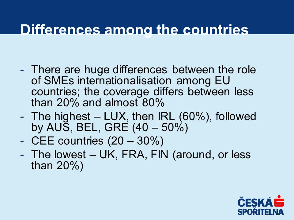 Differences among the countries -There are huge differences between the role of SMEs internationalisation among EU countries; the coverage differs bet