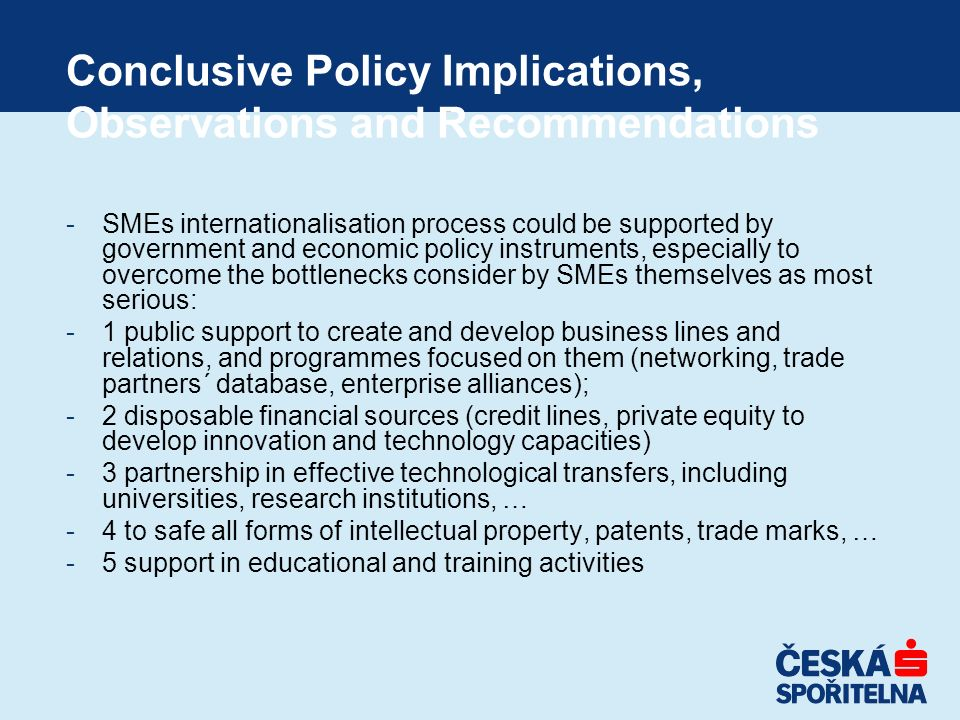 Conclusive Policy Implications, Observations and Recommendations -SMEs internationalisation process could be supported by government and economic poli