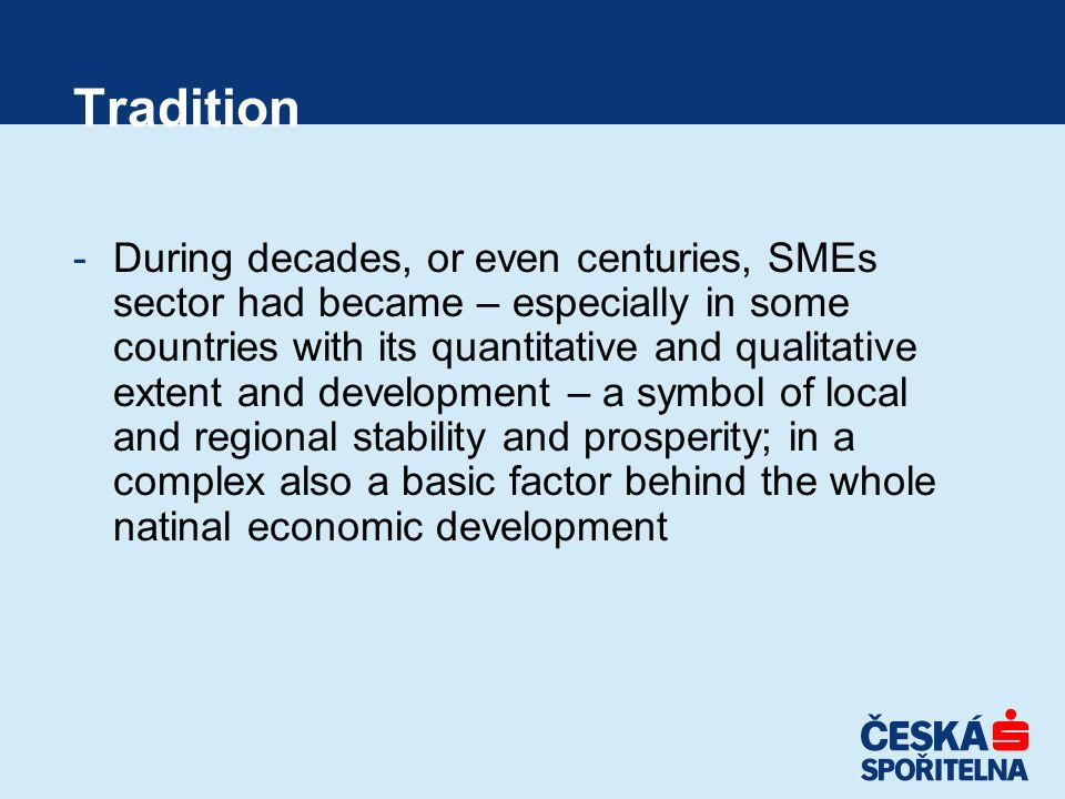 Tradition -During decades, or even centuries, SMEs sector had became – especially in some countries with its quantitative and qualitative extent and d