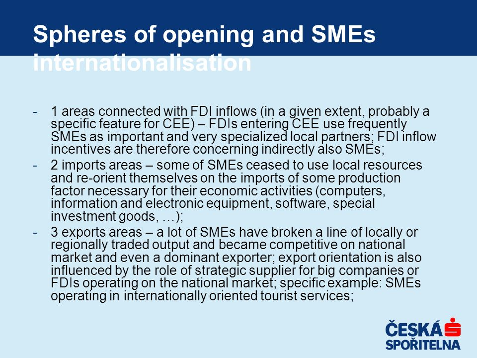 Spheres of opening and SMEs internationalisation -1 areas connected with FDI inflows (in a given extent, probably a specific feature for CEE) – FDIs e