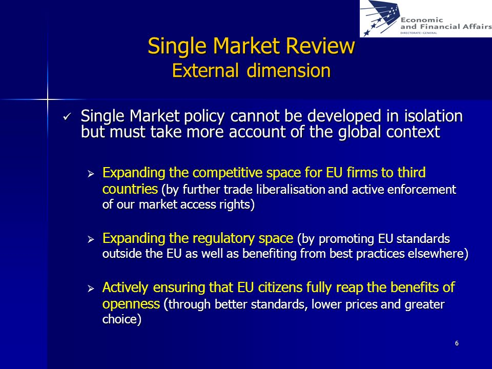 6 Single Market Review External dimension Single Market policy cannot be developed in isolation but must take more account of the global context Singl