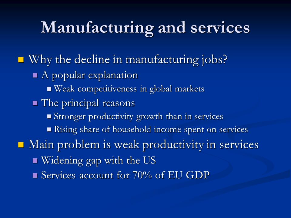 Manufacturing and services Why the decline in manufacturing jobs.