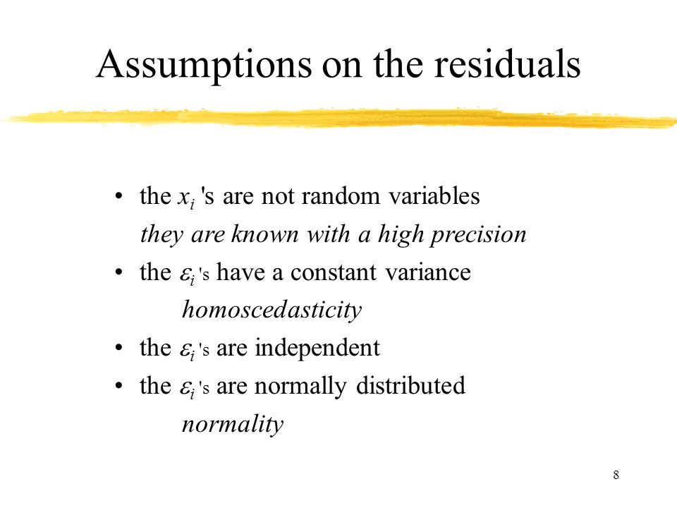 8 Assumptions on the residuals the x i 's are not random variables they are known with a high precision the i 's have a constant variance homoscedasti