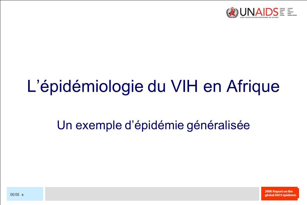 2008 Report on the global AIDS epidemic 06/06 e Lépidémiologie du VIH en Afrique Un exemple dépidémie généralisée