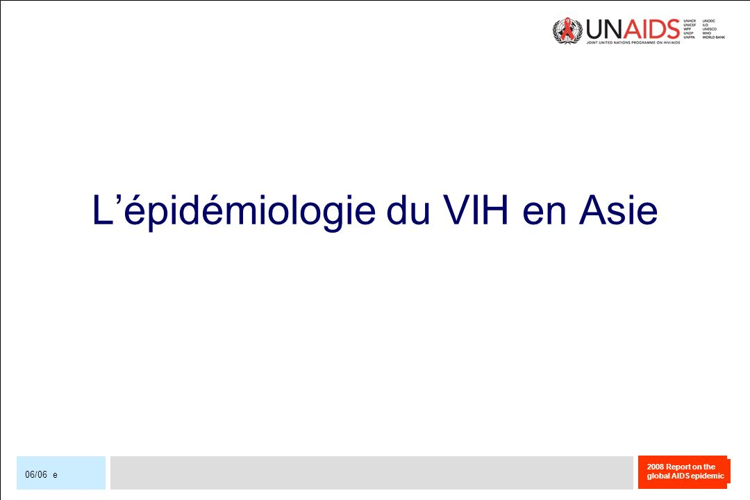 2008 Report on the global AIDS epidemic 06/06 e Lépidémiologie du VIH en Asie