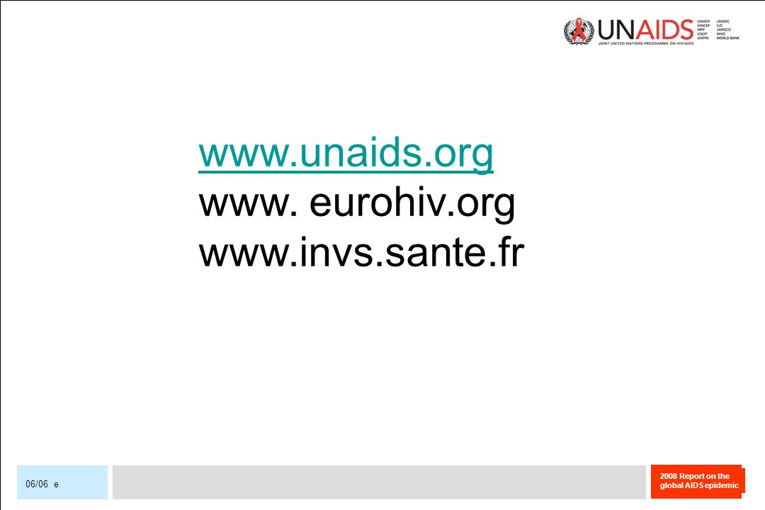 2008 Report on the global AIDS epidemic 06/06 e www.unaids.org www. eurohiv.org www.invs.sante.fr
