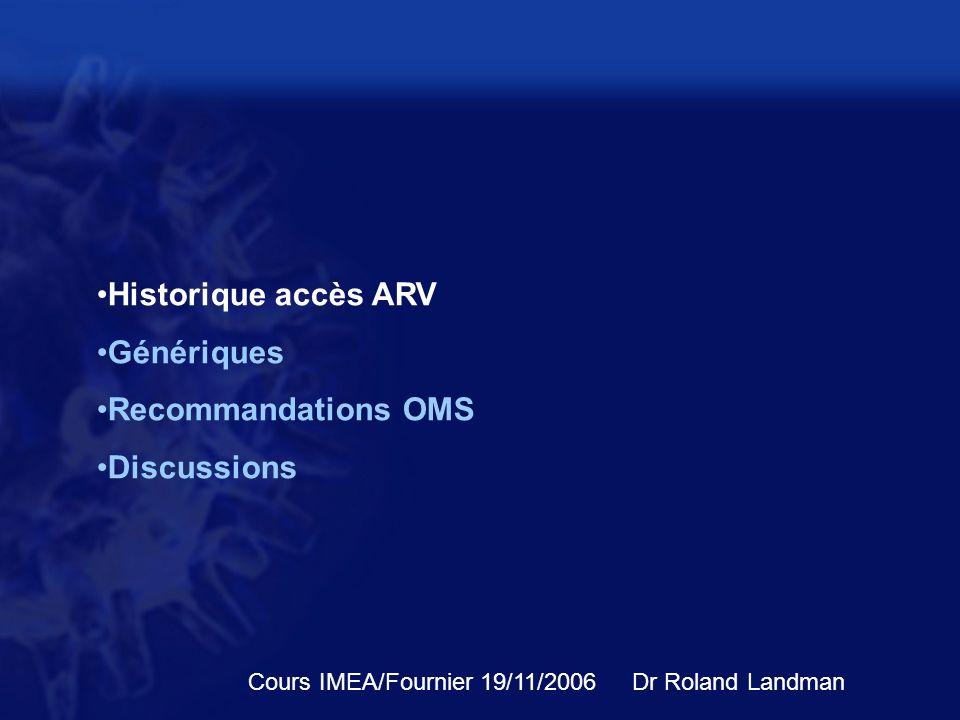 Historique accès ARV Génériques Recommandations OMS Discussions Cours IMEA/Fournier 19/11/2006Dr Roland Landman