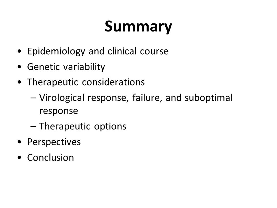 Summary Epidemiology and clinical course Genetic variability Therapeutic considerations –Virological response, failure, and suboptimal response –Thera