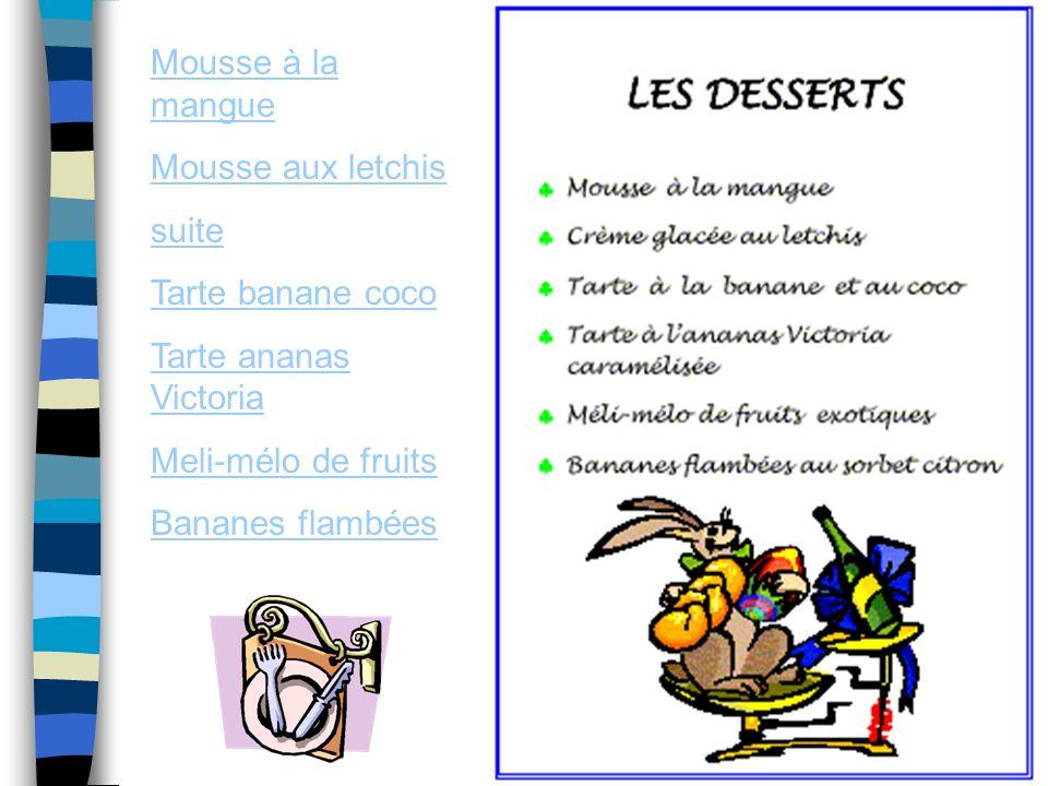 Mousse à la mangue Mousse aux letchis suite Tarte banane coco Tarte ananas Victoria Meli-mélo de fruits Bananes flambées