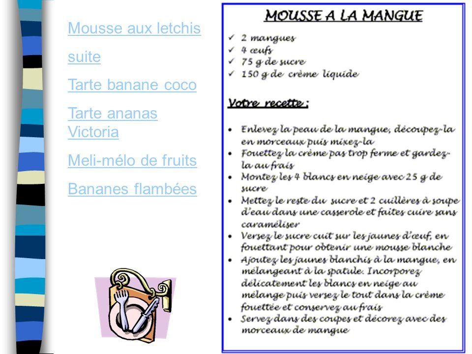 Mousse aux letchis suite Tarte banane coco Tarte ananas Victoria Meli-mélo de fruits Bananes flambées