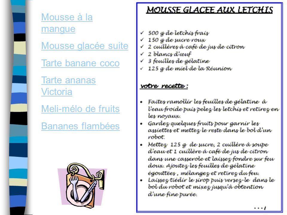 Mousse à la mangue Mousse glacée suite Tarte banane coco Tarte ananas Victoria Meli-mélo de fruits Bananes flambées