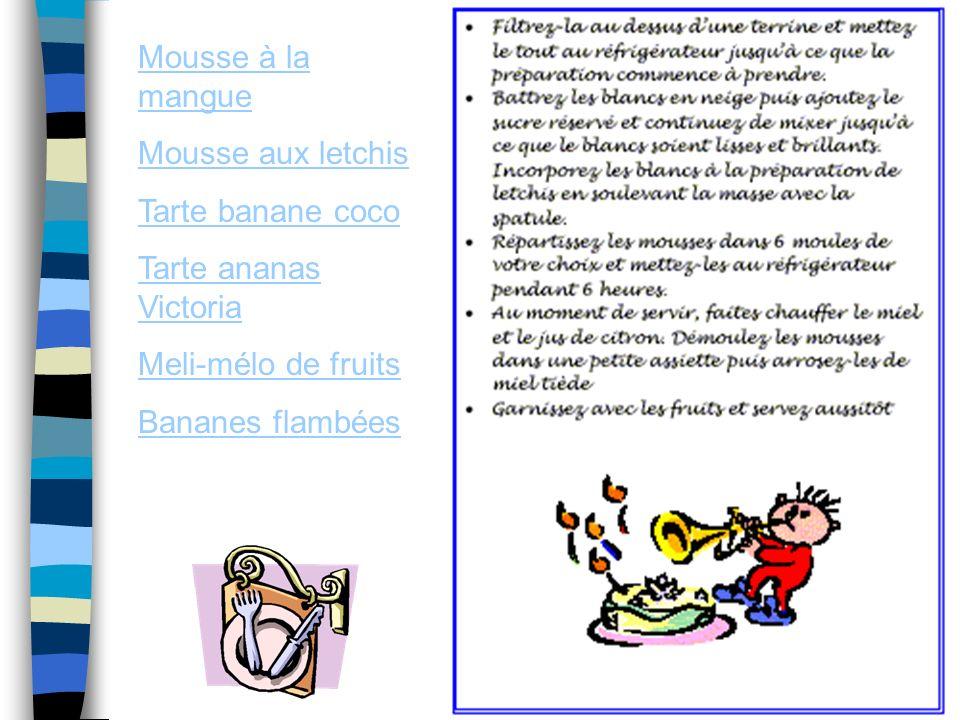 Mousse à la mangue Mousse aux letchis Tarte banane coco Tarte ananas Victoria Meli-mélo de fruits Bananes flambées