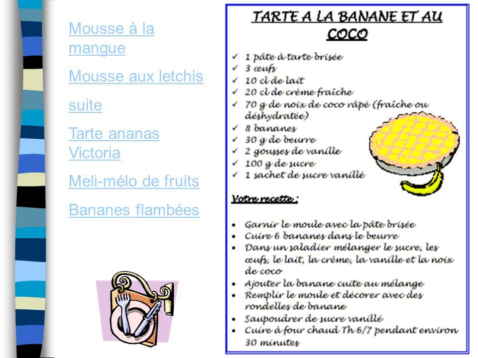Mousse à la mangue Mousse aux letchis suite Tarte ananas Victoria Meli-mélo de fruits Bananes flambées