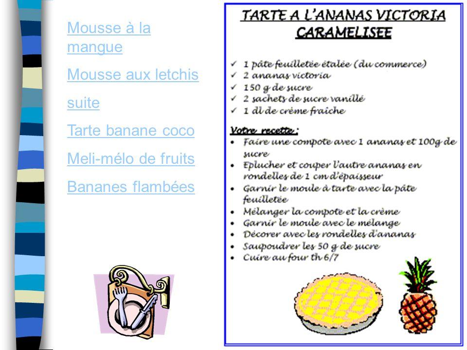 Mousse à la mangue Mousse aux letchis suite Tarte banane coco Meli-mélo de fruits Bananes flambées