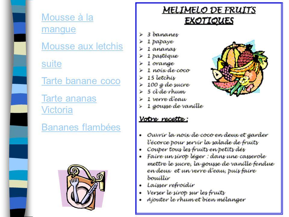Mousse à la mangue Mousse aux letchis suite Tarte banane coco Tarte ananas Victoria Bananes flambées