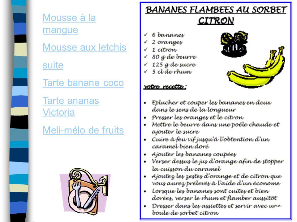 Mousse à la mangue Mousse aux letchis suite Tarte banane coco Tarte ananas Victoria Meli-mélo de fruits