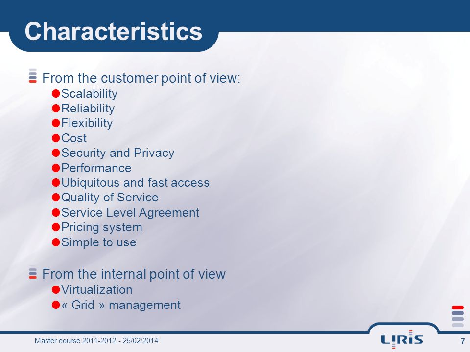 Master course 2011-2012 - 25/02/2014 7 Characteristics From the customer point of view: Scalability Reliability Flexibility Cost Security and Privacy