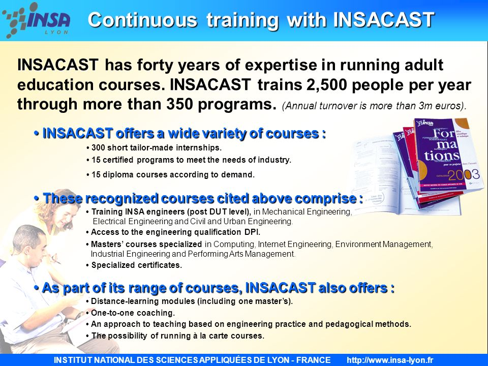 INSTITUT NATIONAL DES SCIENCES APPLIQUÉES DE LYON - FRANCEhttp://www.insa-lyon.fr INSACAST INSACAST INSACAST has forty years of expertise in running a