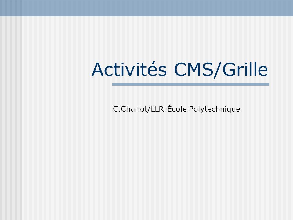 Activités CMS/Grille C.Charlot/LLR-École Polytechnique