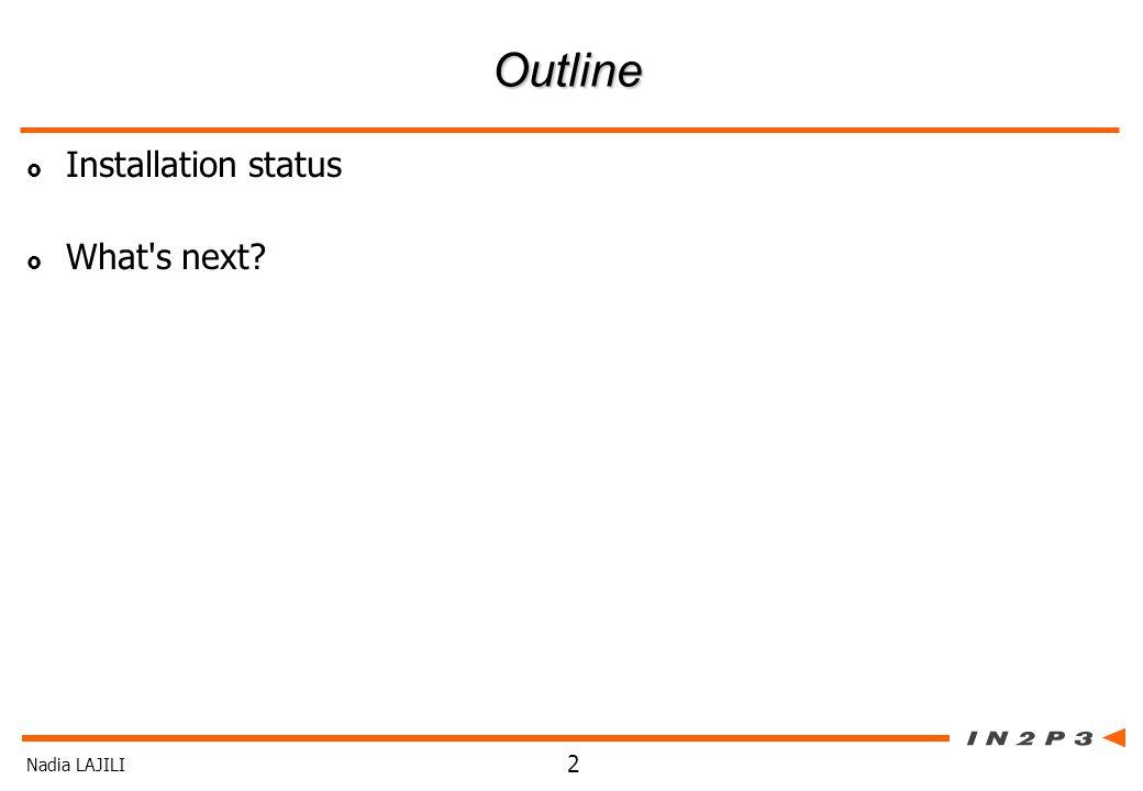 Nadia LAJILI 2 Outline Installation status What s next