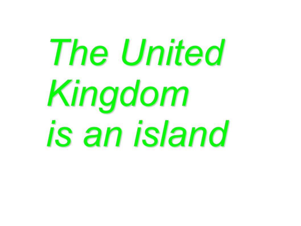 The United Kingdom is an island