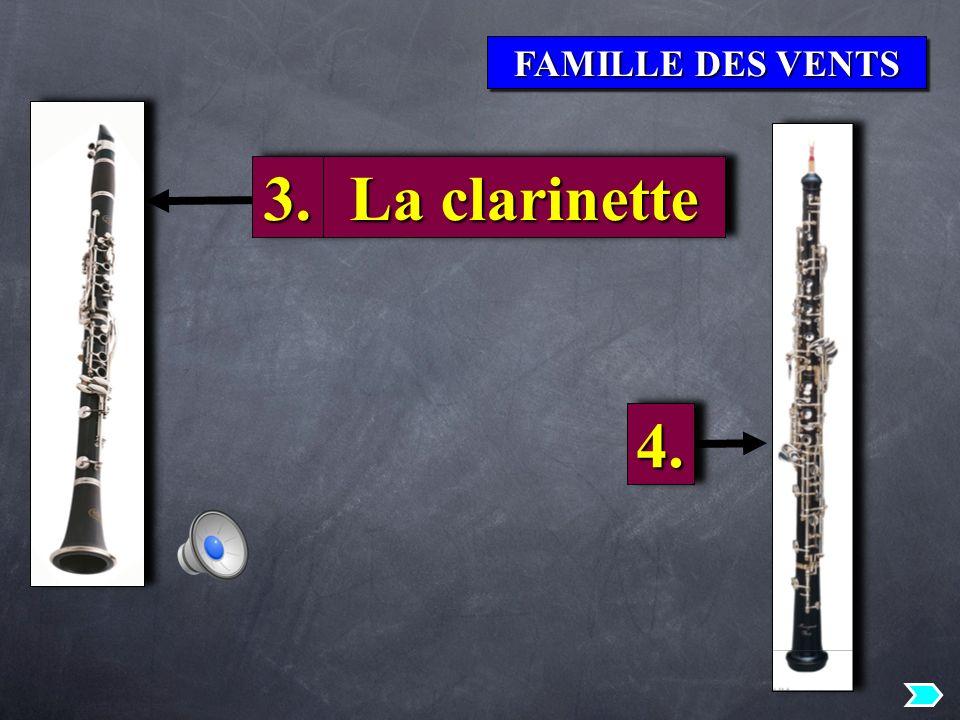 FAMILLE DES VENTS 3.3. La clarinette 4.4.