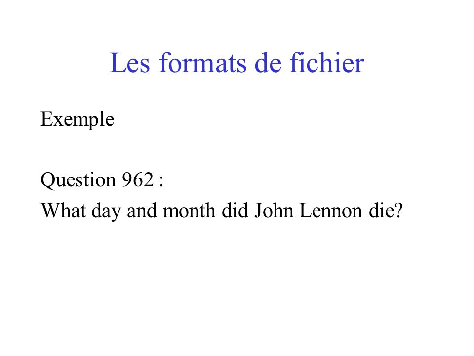 Les formats de fichier Exemple Question 962 : What day and month did John Lennon die?