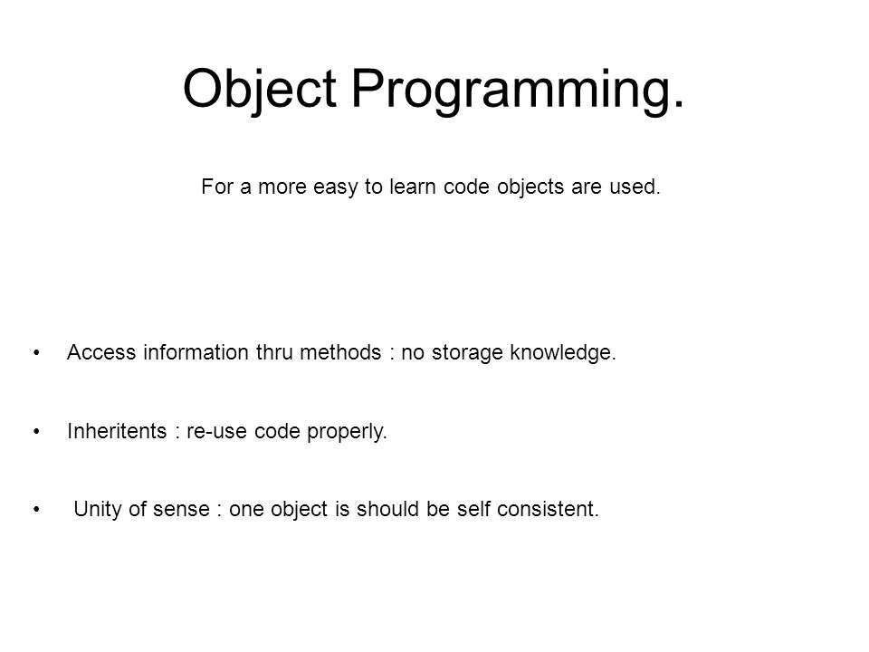 Object Programming. For a more easy to learn code objects are used.