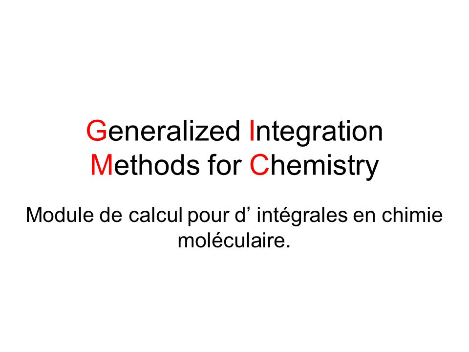 Generalized Integration Methods for Chemistry Module de calcul pour d intégrales en chimie moléculaire.