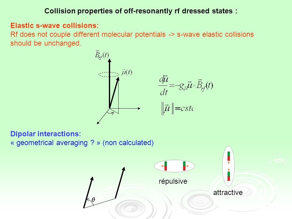 répulsive attractive Elastic s-wave collisions: Rf does not couple different molecular potentials -> s-wave elastic collisions should be unchanged.