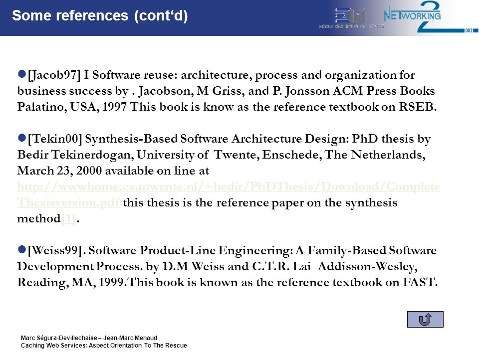Marc Ségura-Devillechaise – Jean-Marc Menaud Caching Web Services: Aspect Orientation To The Rescue Some references (contd) [Jacob97] I Software reuse: architecture, process and organization for business success by.
