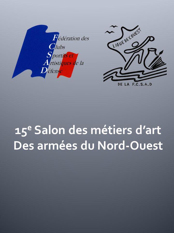 15 e Salon des métiers dart Des armées du Nord-Ouest