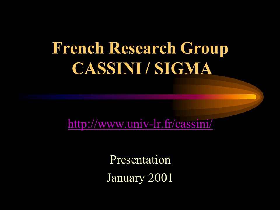 French Research Group CASSINI / SIGMA   Presentation January 2001