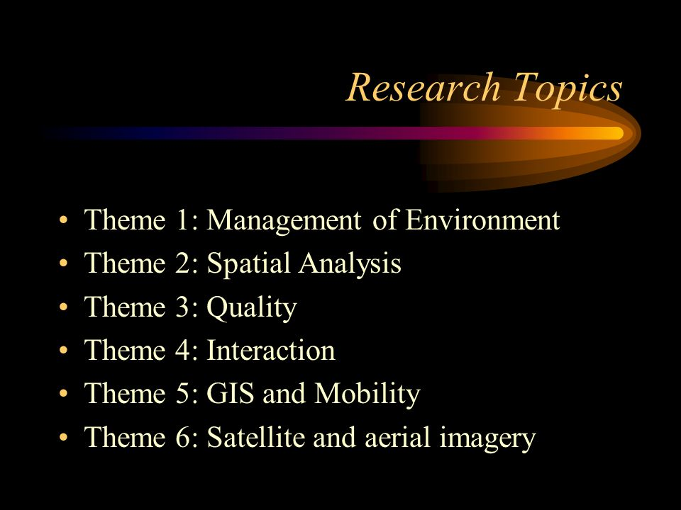 Research Topics Theme 1: Management of Environment Theme 2: Spatial Analysis Theme 3: Quality Theme 4: Interaction Theme 5: GIS and Mobility Theme 6: Satellite and aerial imagery