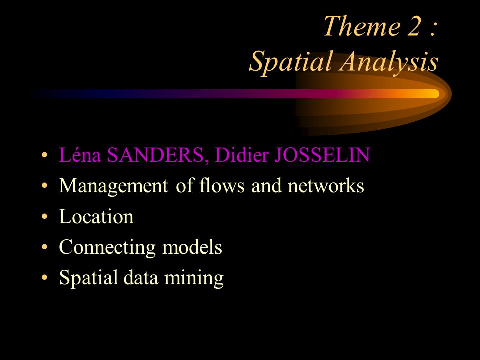 Theme 2 : Spatial Analysis Léna SANDERS, Didier JOSSELIN Management of flows and networks Location Connecting models Spatial data mining