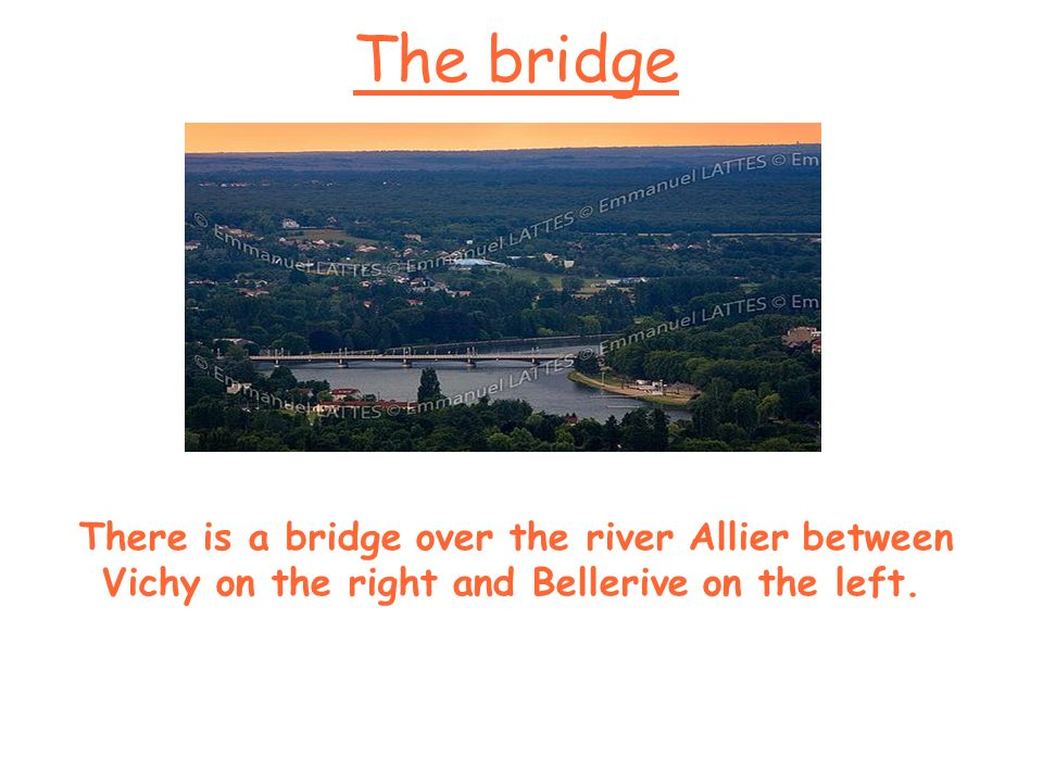 The bridge There is a bridge over the river Allier between Vichy on the right and Bellerive on the left.