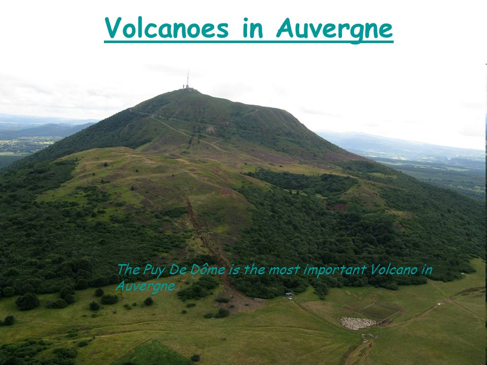 Volcanoes in Auvergne The Puy De Dôme is the most important Volcano in Auvergne.