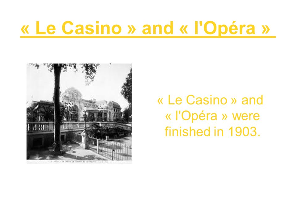 « Le Casino » and « l'Opéra » « Le Casino » and « l'Opéra » were finished in 1903.
