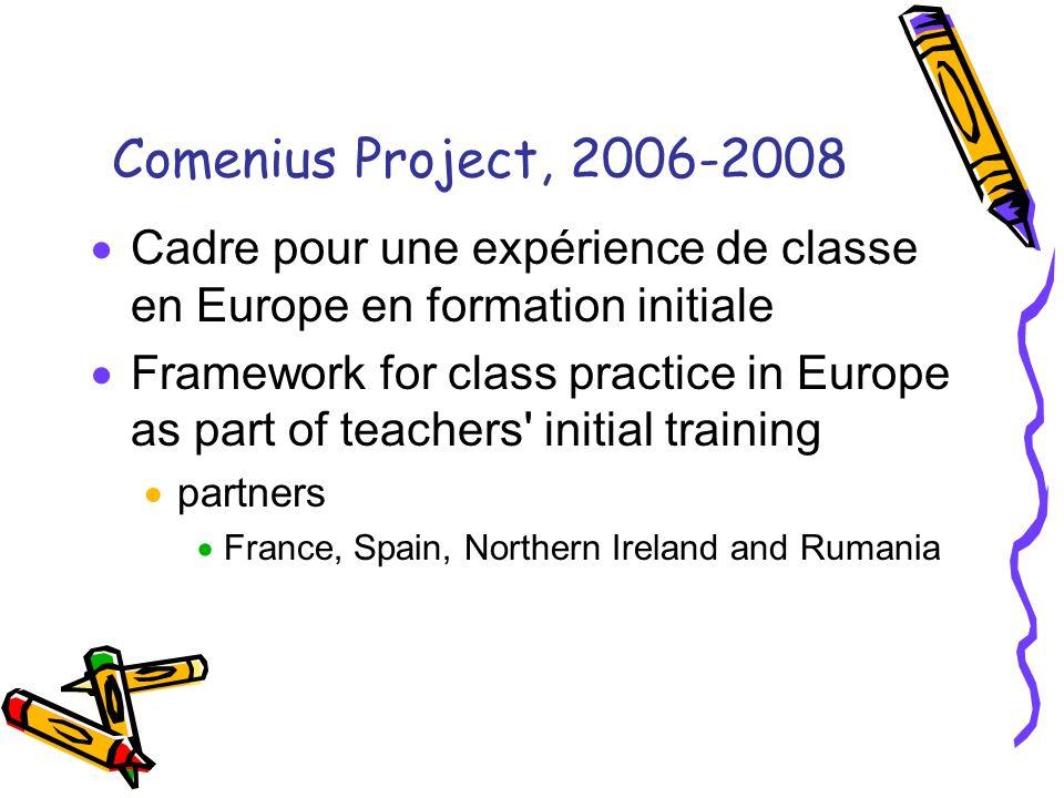 Comenius Project, 2006-2008 Cadre pour une expérience de classe en Europe en formation initiale Framework for class practice in Europe as part of teac